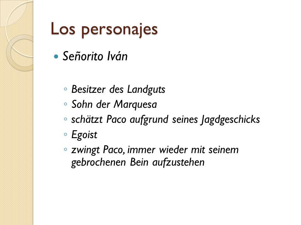 Los personajes Señorito Iván Besitzer des Landguts Sohn der Marquesa schätzt Paco aufgrund seines Jagdgeschicks Egoist zwingt Paco, immer wieder mit s