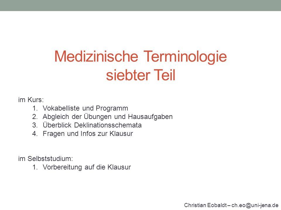 Medizinische Terminologie siebter Teil im Kurs: 1.Vokabelliste und Programm 2.Abgleich der Übungen und Hausaufgaben 3.Überblick Deklinationsschemata 4