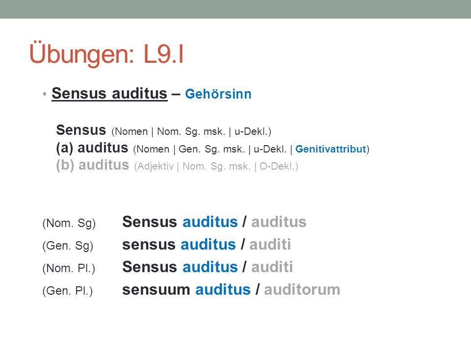 Übungen: L9.I Sensus auditus – Gehörsinn Sensus (Nomen | Nom. Sg. msk. | u-Dekl.) (a) auditus (Nomen | Gen. Sg. msk. | u-Dekl. | Genitivattribut) (b)