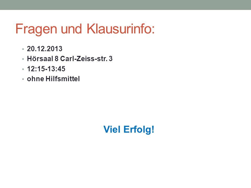 20.12.2013 Hörsaal 8 Carl-Zeiss-str. 3 12:15-13:45 ohne Hilfsmittel Viel Erfolg! Fragen und Klausurinfo: