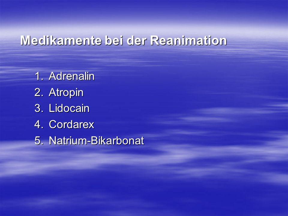 Medikamente bei der Reanimation 1.Adrenalin 2.Atropin 3.Lidocain 4.Cordarex 5.Natrium-Bikarbonat