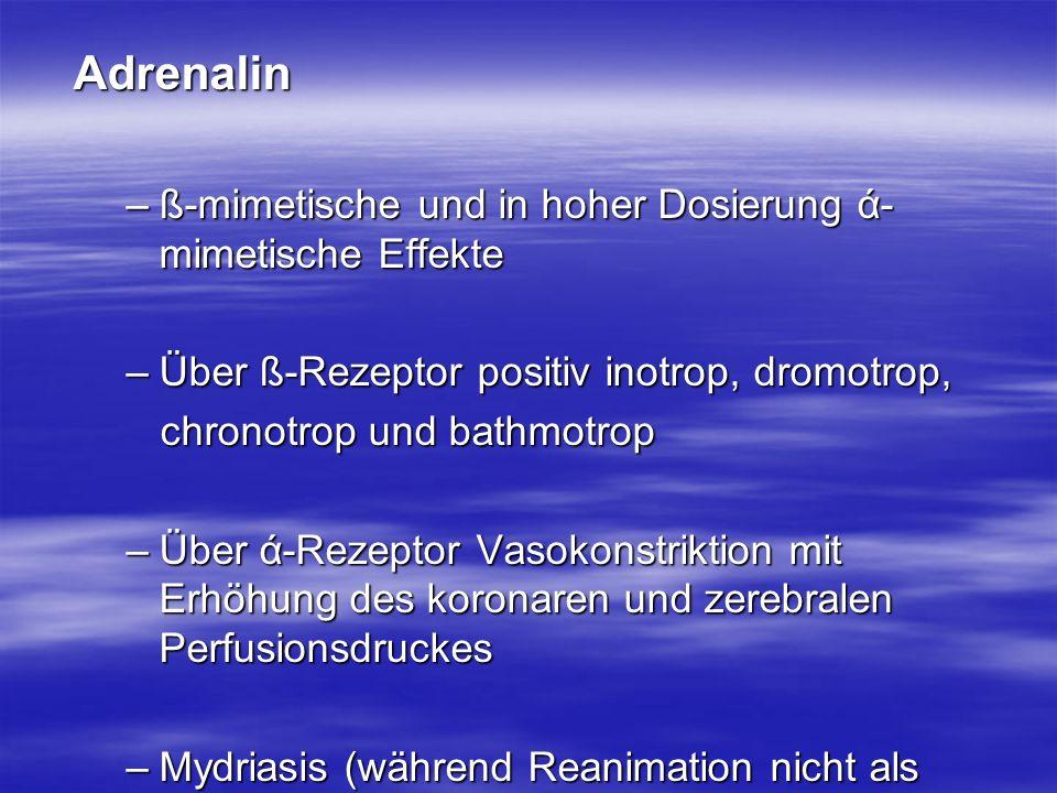 Adrenalin –ß-mimetische und in hoher Dosierung ά- mimetische Effekte –Über ß-Rezeptor positiv inotrop, dromotrop, chronotrop und bathmotrop chronotrop