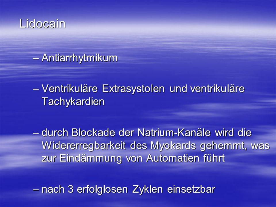 Lidocain –Antiarrhytmikum –Ventrikuläre Extrasystolen und ventrikuläre Tachykardien –durch Blockade der Natrium-Kanäle wird die Widererregbarkeit des