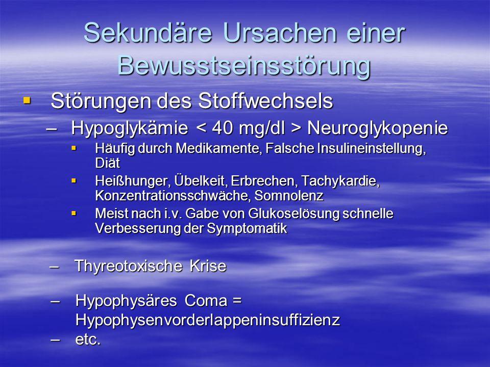Sekundäre Ursachen einer Bewusstseinsstörung Störungen des Stoffwechsels Störungen des Stoffwechsels –Hypoglykämie Neuroglykopenie Häufig durch Medika