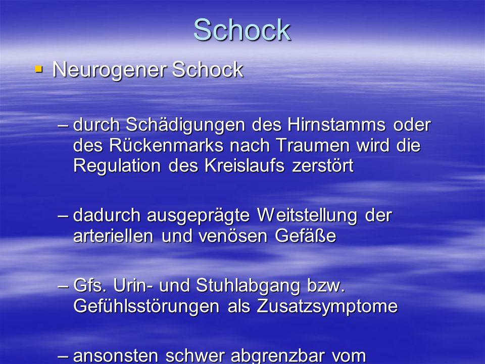 Schock Neurogener Schock Neurogener Schock –durch Schädigungen des Hirnstamms oder des Rückenmarks nach Traumen wird die Regulation des Kreislaufs zer