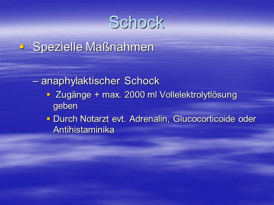 Schock Spezielle Maßnahmen Spezielle Maßnahmen –anaphylaktischer Schock Zugänge + max. 2000 ml Vollelektrolytlösung geben Zugänge + max. 2000 ml Volle