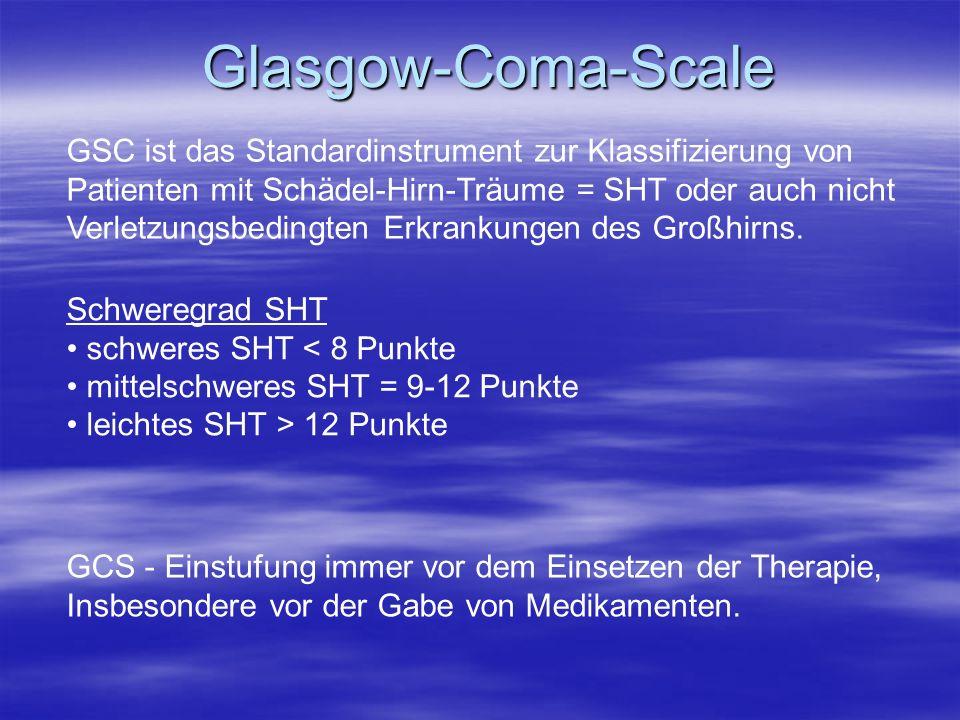 Glasgow-Coma-Scale GCS - Einstufung immer vor dem Einsetzen der Therapie, Insbesondere vor der Gabe von Medikamenten. GSC ist das Standardinstrument z