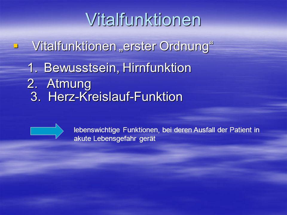 Vitalfunktionen Vitalfunktionen erster Ordnung Vitalfunktionen erster Ordnung lebenswichtige Funktionen, bei deren Ausfall der Patient in akute Lebens