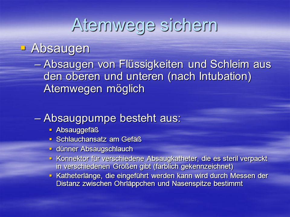 Absaugen Absaugen –Absaugen von Flüssigkeiten und Schleim aus den oberen und unteren (nach Intubation) Atemwegen möglich –Absaugpumpe besteht aus: Abs