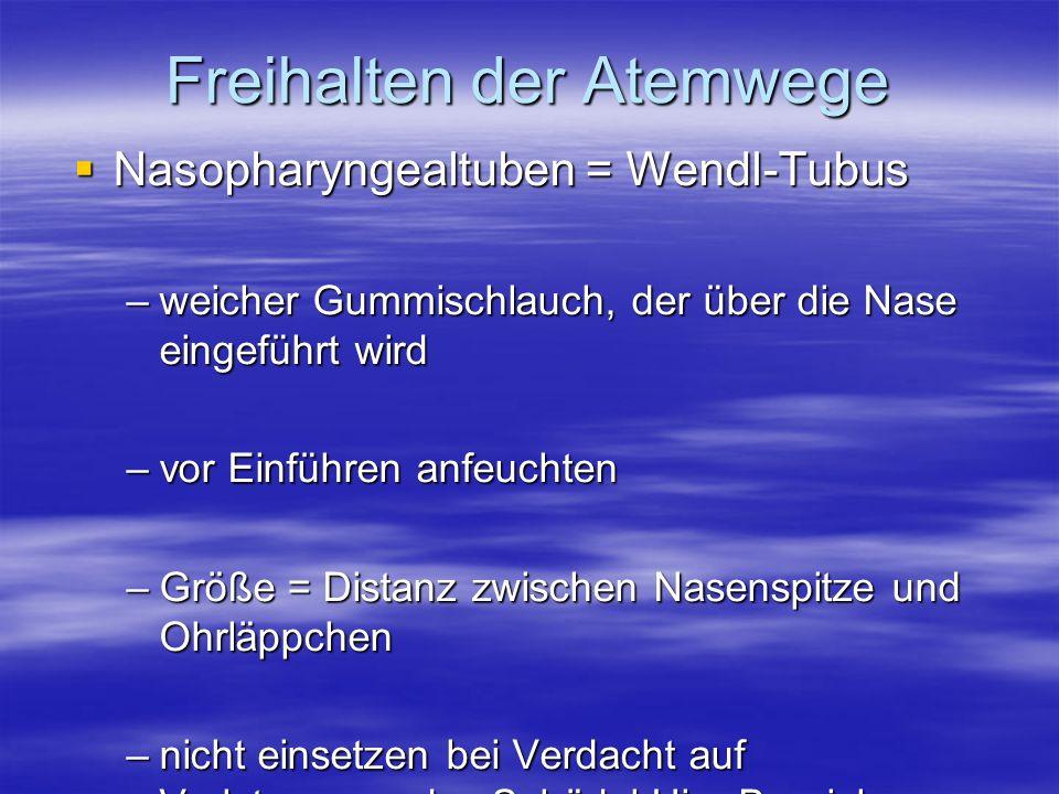Nasopharyngealtuben = Wendl-Tubus Nasopharyngealtuben = Wendl-Tubus –weicher Gummischlauch, der über die Nase eingeführt wird –vor Einführen anfeuchte