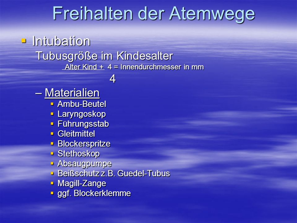 Intubation Intubation Tubusgröße im Kindesalter Alter Kind + 4 = Innendurchmesser in mm 4 –Materialien Ambu-Beutel Ambu-Beutel Laryngoskop Laryngoskop