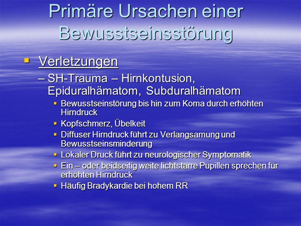 Primäre Ursachen einer Bewusstseinsstörung Verletzungen Verletzungen –SH-Trauma – Hirnkontusion, Epiduralhämatom, Subduralhämatom Bewusstseinstörung b