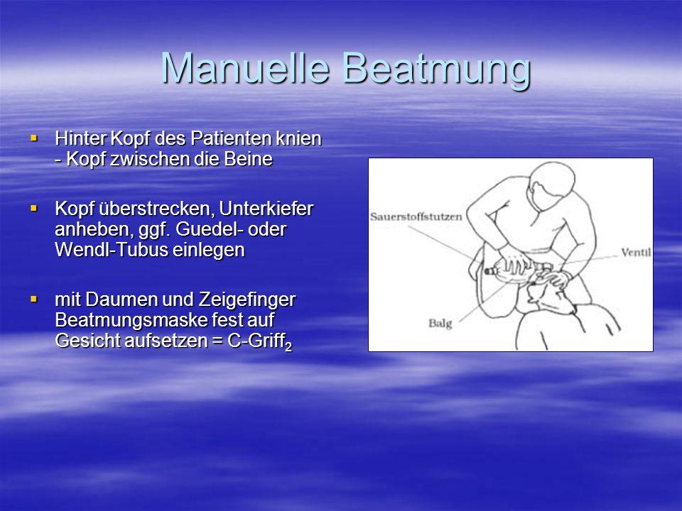 Manuelle Beatmung Manuelle Beatmung Hinter Kopf des Patienten knien - Kopf zwischen die Beine Hinter Kopf des Patienten knien - Kopf zwischen die Bein