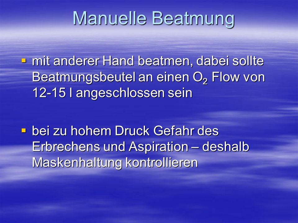 mit anderer Hand beatmen, dabei sollte Beatmungsbeutel an einen O 2 Flow von 12-15 l angeschlossen sein mit anderer Hand beatmen, dabei sollte Beatmun