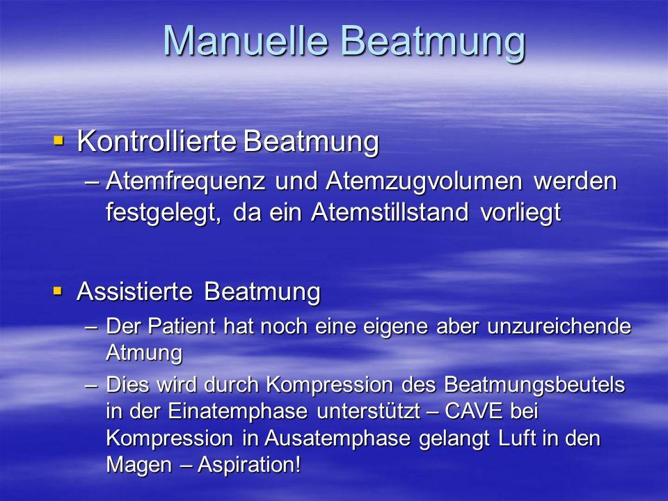 Kontrollierte Beatmung Kontrollierte Beatmung –Atemfrequenz und Atemzugvolumen werden festgelegt, da ein Atemstillstand vorliegt Manuelle Beatmung Man