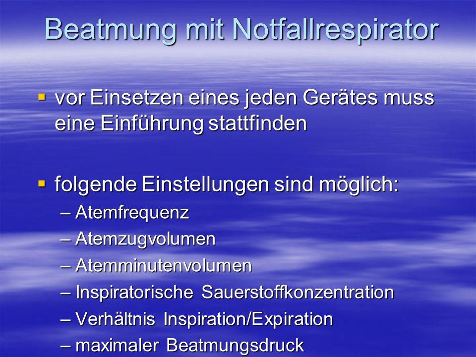 Beatmung mit Notfallrespirator vor Einsetzen eines jeden Gerätes muss eine Einführung stattfinden vor Einsetzen eines jeden Gerätes muss eine Einführu