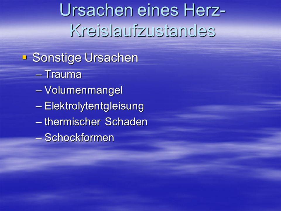Sonstige Ursachen Sonstige Ursachen –Trauma –Volumenmangel –Elektrolytentgleisung –thermischer Schaden –Schockformen Ursachen eines Herz- Kreislaufzus