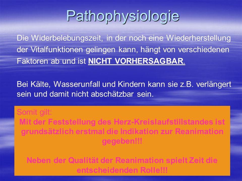Pathophysiologie Die Widerbelebungszeit, in der noch eine Wiederherstellung der Vitalfunktionen gelingen kann, hängt von verschiedenen Faktoren ab und