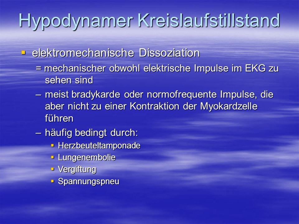 Hypodynamer Kreislaufstillstand elektromechanische Dissoziation elektromechanische Dissoziation = mechanischer obwohl elektrische Impulse im EKG zu se
