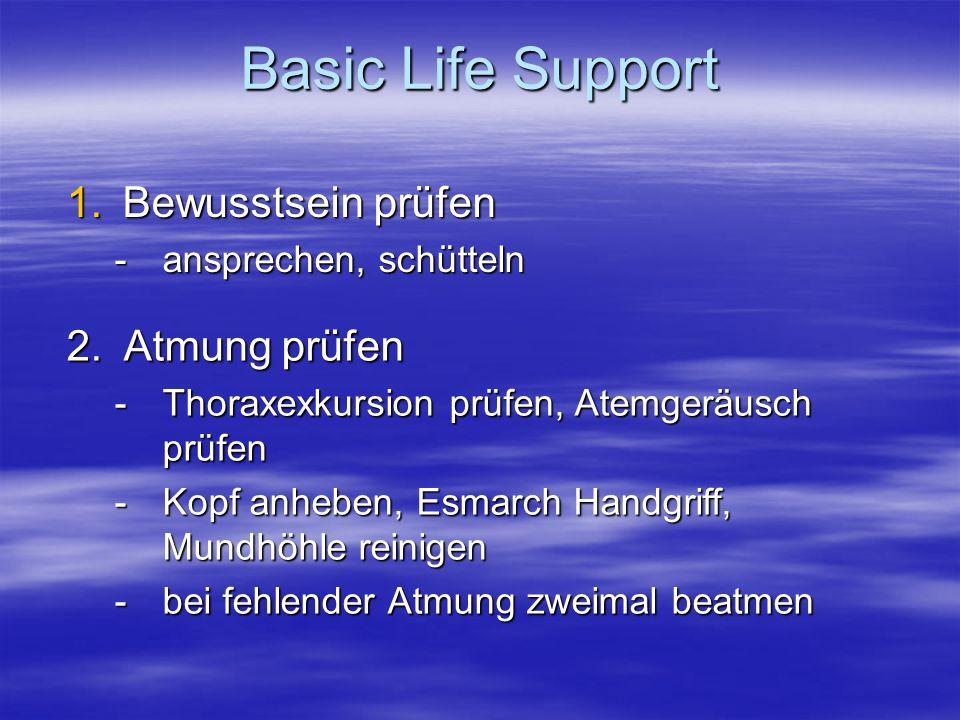 Basic Life Support 1.Bewusstsein prüfen -ansprechen, schütteln 2. Atmung prüfen -Thoraxexkursion prüfen, Atemgeräusch prüfen -Kopf anheben, Esmarch Ha