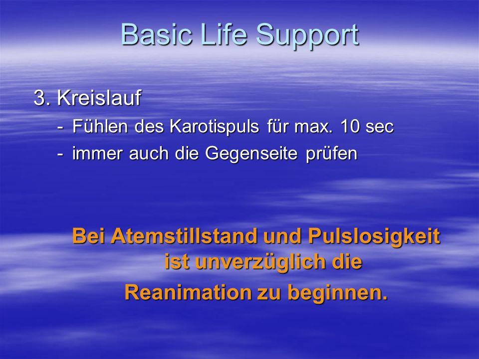 3. Kreislauf -Fühlen des Karotispuls für max. 10 sec -immer auch die Gegenseite prüfen Bei Atemstillstand und Pulslosigkeit ist unverzüglich die Reani