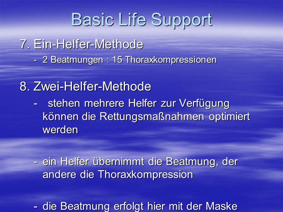 8. Zwei-Helfer-Methode -stehen mehrere Helfer zur Verfügung können die Rettungsmaßnahmen optimiert werden -ein Helfer übernimmt die Beatmung, der ande