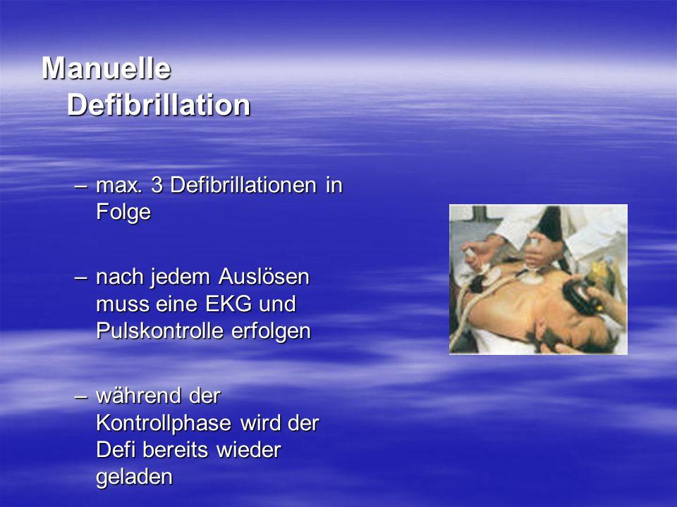 Manuelle Defibrillation –max. 3 Defibrillationen in Folge –nach jedem Auslösen muss eine EKG und Pulskontrolle erfolgen –während der Kontrollphase wir