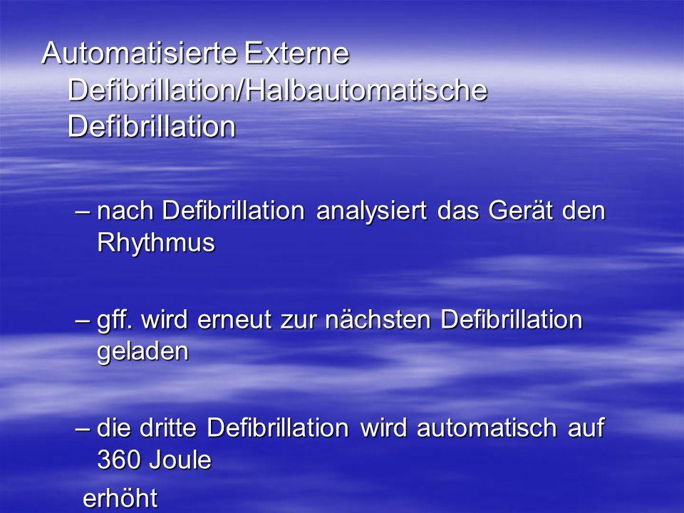 Automatisierte Externe Defibrillation/Halbautomatische Defibrillation –nach Defibrillation analysiert das Gerät den Rhythmus –gff. wird erneut zur näc