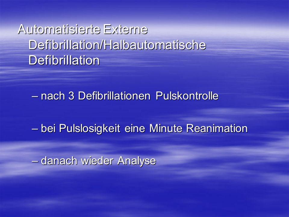Automatisierte Externe Defibrillation/Halbautomatische Defibrillation –nach 3 Defibrillationen Pulskontrolle –bei Pulslosigkeit eine Minute Reanimatio