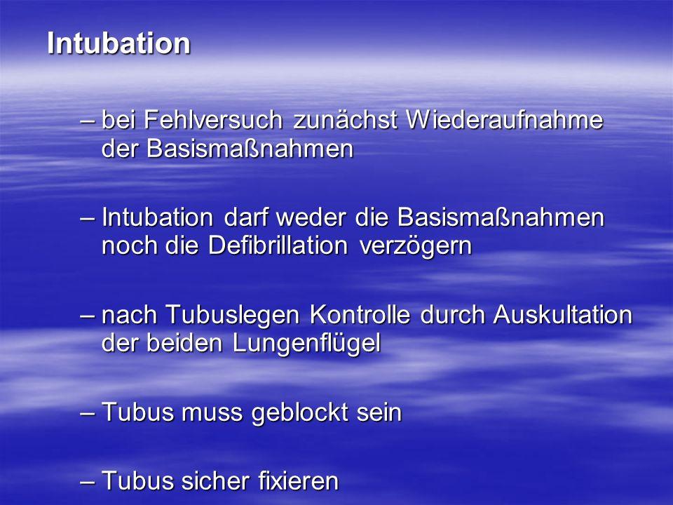 Intubation –bei Fehlversuch zunächst Wiederaufnahme der Basismaßnahmen –Intubation darf weder die Basismaßnahmen noch die Defibrillation verzögern –na