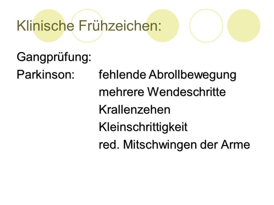 Klinische Frühzeichen: Gangprüfung: Parkinson: fehlende Abrollbewegung mehrere Wendeschritte KrallenzehenKleinschrittigkeit red.