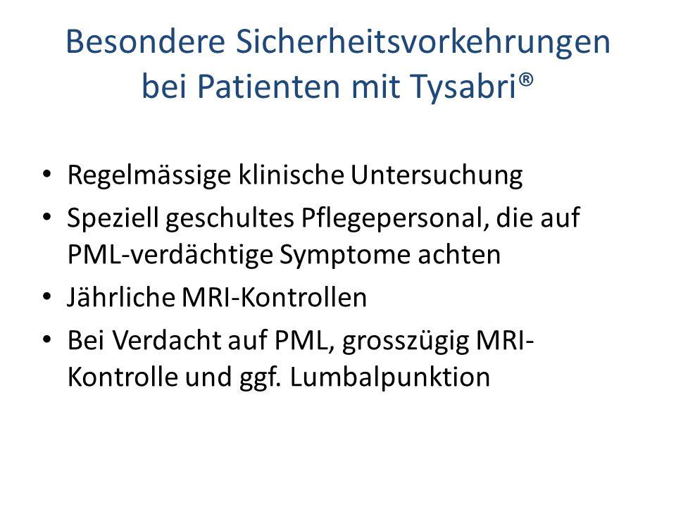 Besondere Sicherheitsvorkehrungen bei Patienten mit Tysabri® Regelmässige klinische Untersuchung Speziell geschultes Pflegepersonal, die auf PML-verdächtige Symptome achten Jährliche MRI-Kontrollen Bei Verdacht auf PML, grosszügig MRI- Kontrolle und ggf.