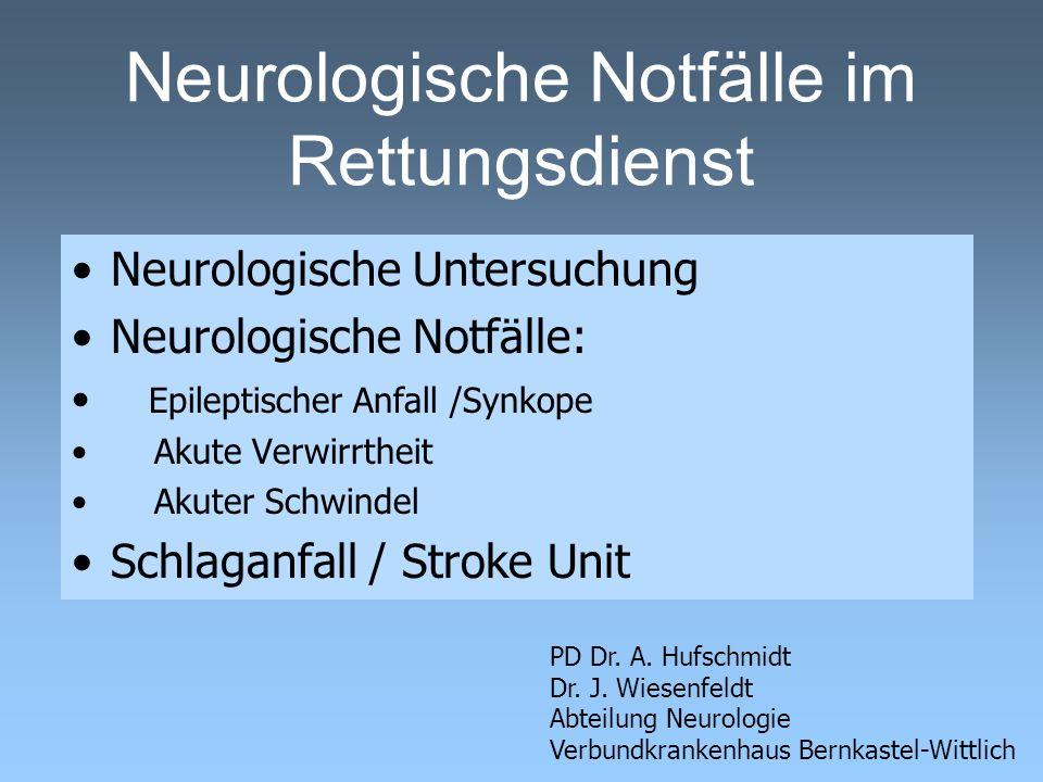 Neurologische Notfälle im Rettungsdienst PD Dr. A. Hufschmidt Dr. J. Wiesenfeldt Abteilung Neurologie Verbundkrankenhaus Bernkastel-Wittlich Neurologi