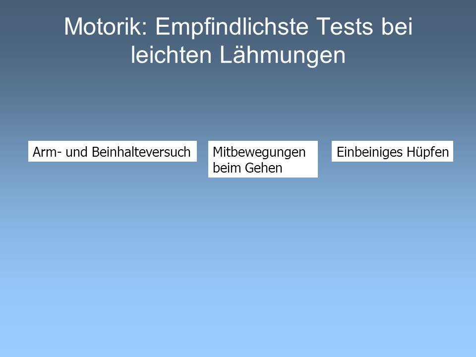 Motorik: Empfindlichste Tests bei leichten Lähmungen Arm- und BeinhalteversuchEinbeiniges HüpfenMitbewegungen beim Gehen