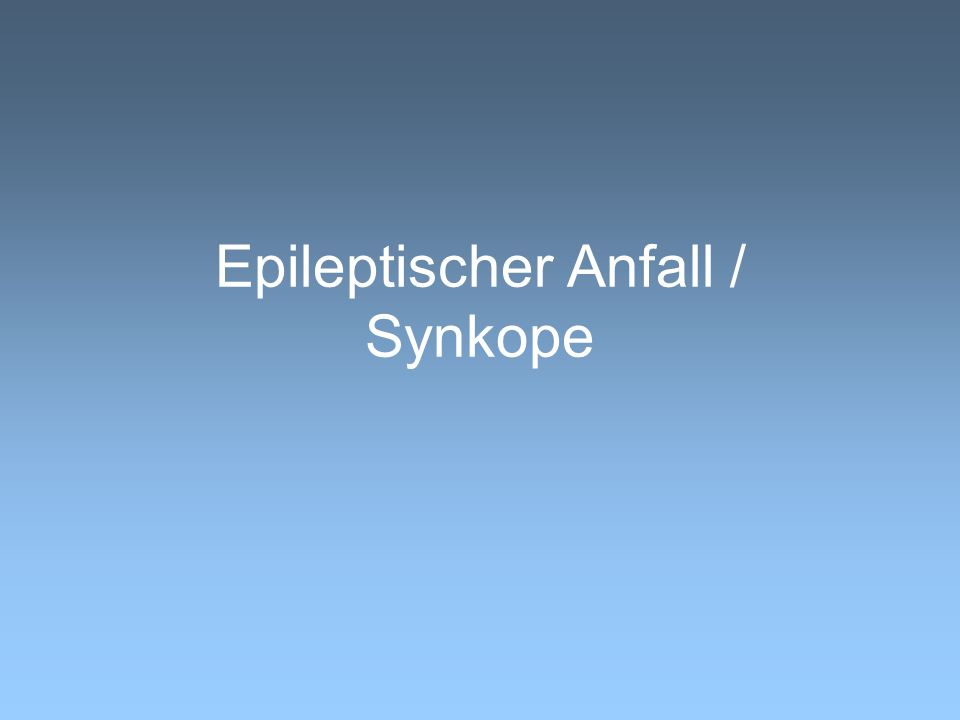 Epileptischer Anfall / Synkope