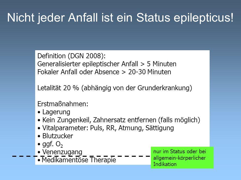 Nicht jeder Anfall ist ein Status epilepticus! Definition (DGN 2008): Generalisierter epileptischer Anfall > 5 Minuten Fokaler Anfall oder Absence > 2