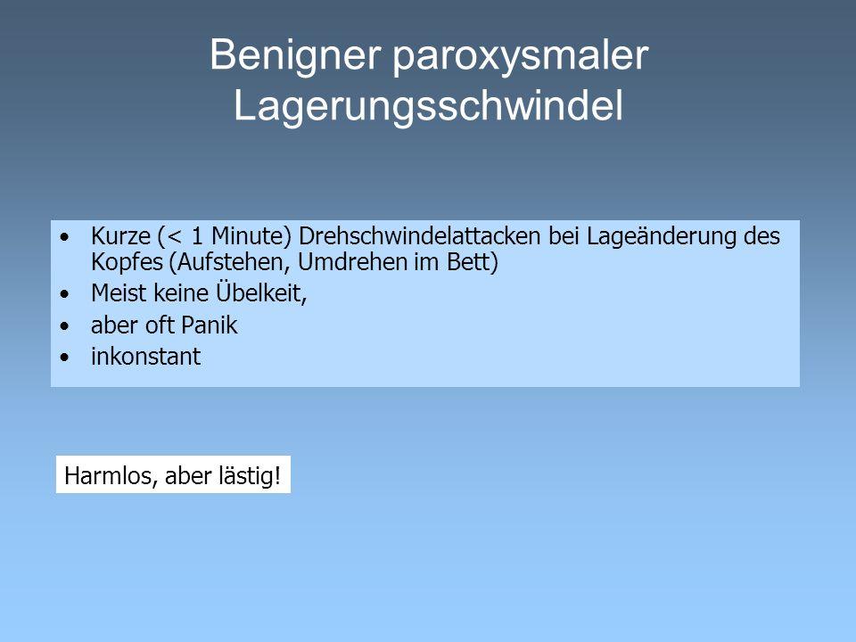 Benigner paroxysmaler Lagerungsschwindel Kurze (< 1 Minute) Drehschwindelattacken bei Lageänderung des Kopfes (Aufstehen, Umdrehen im Bett) Meist kein
