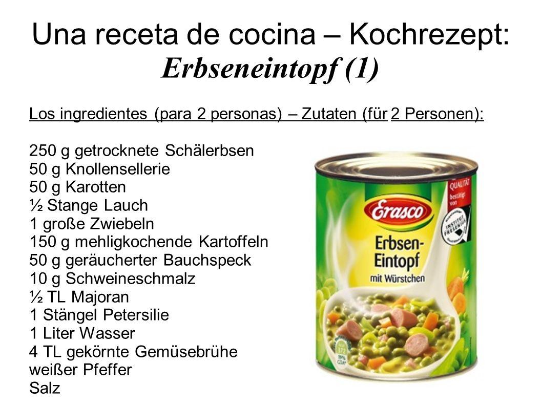 Una receta de cocina – Kochrezept: Erbseneintopf (1) Los ingredientes (para 2 personas) – Zutaten (für 2 Personen): 250 g getrocknete Schälerbsen 50 g