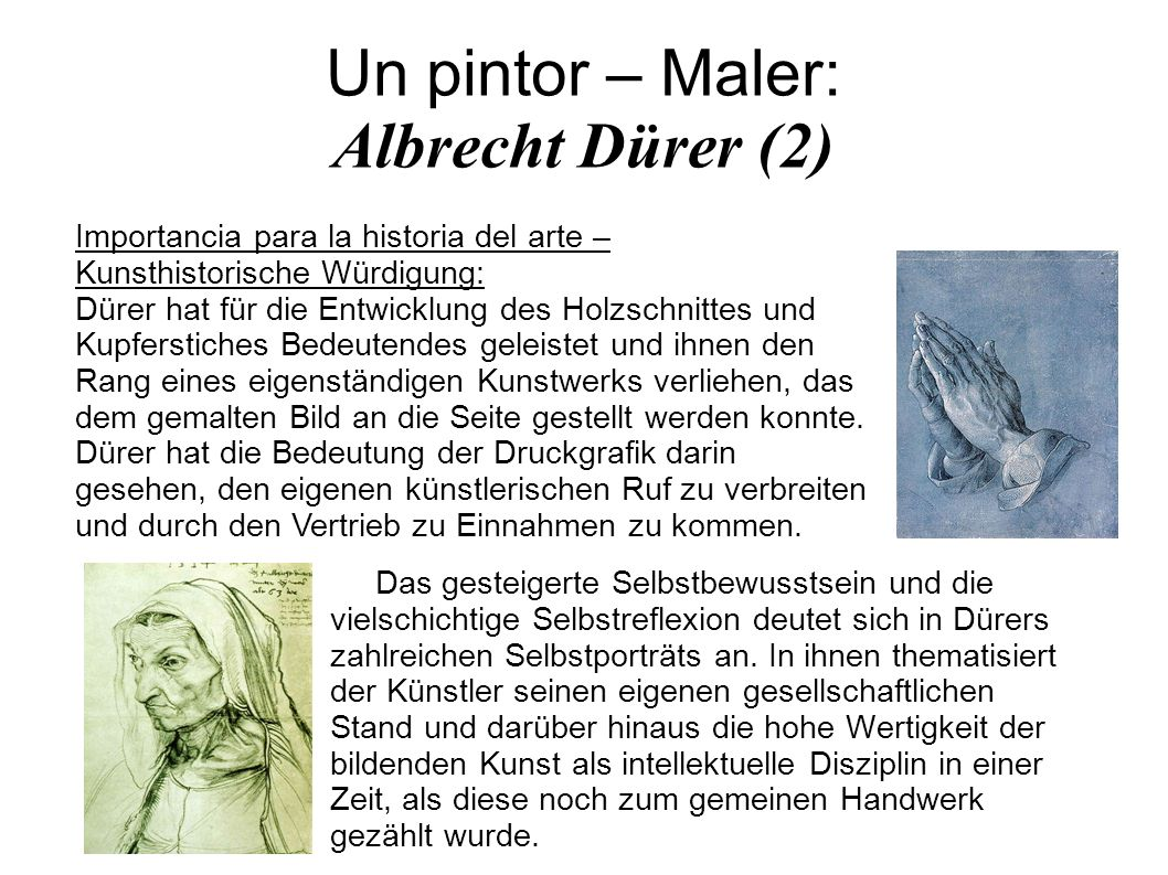 Un pintor – Maler: Albrecht Dürer (2) Das gesteigerte Selbstbewusstsein und die vielschichtige Selbstreflexion deutet sich in Dürers zahlreichen Selbs