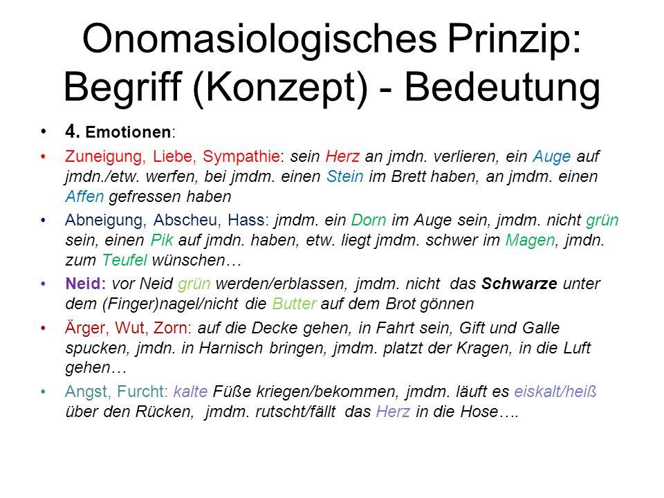 Onomasiologisches Prinzip: Begriff (Konzept) - Bedeutung 4. Emotionen: Zuneigung, Liebe, Sympathie: sein Herz an jmdn. verlieren, ein Auge auf jmdn./e