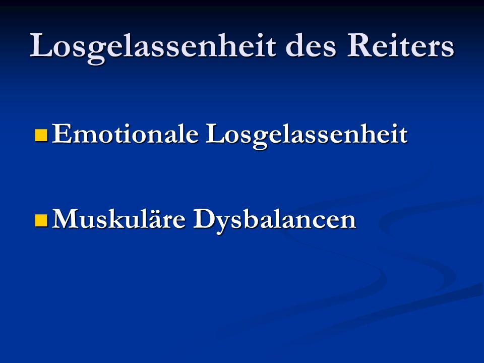 Losgelassenheit des Reiters Emotionale Losgelassenheit Emotionale Losgelassenheit Muskuläre Dysbalancen Muskuläre Dysbalancen