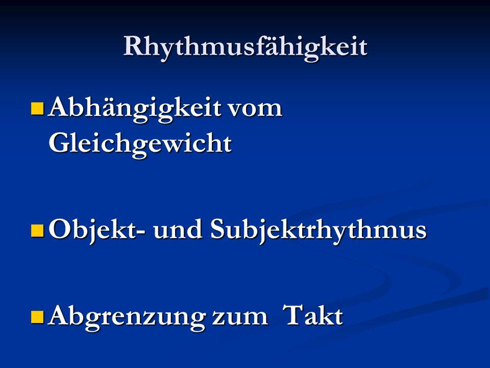 Rhythmusfähigkeit Abhängigkeit vom Gleichgewicht Abhängigkeit vom Gleichgewicht Objekt- und Subjektrhythmus Objekt- und Subjektrhythmus Abgrenzung zum