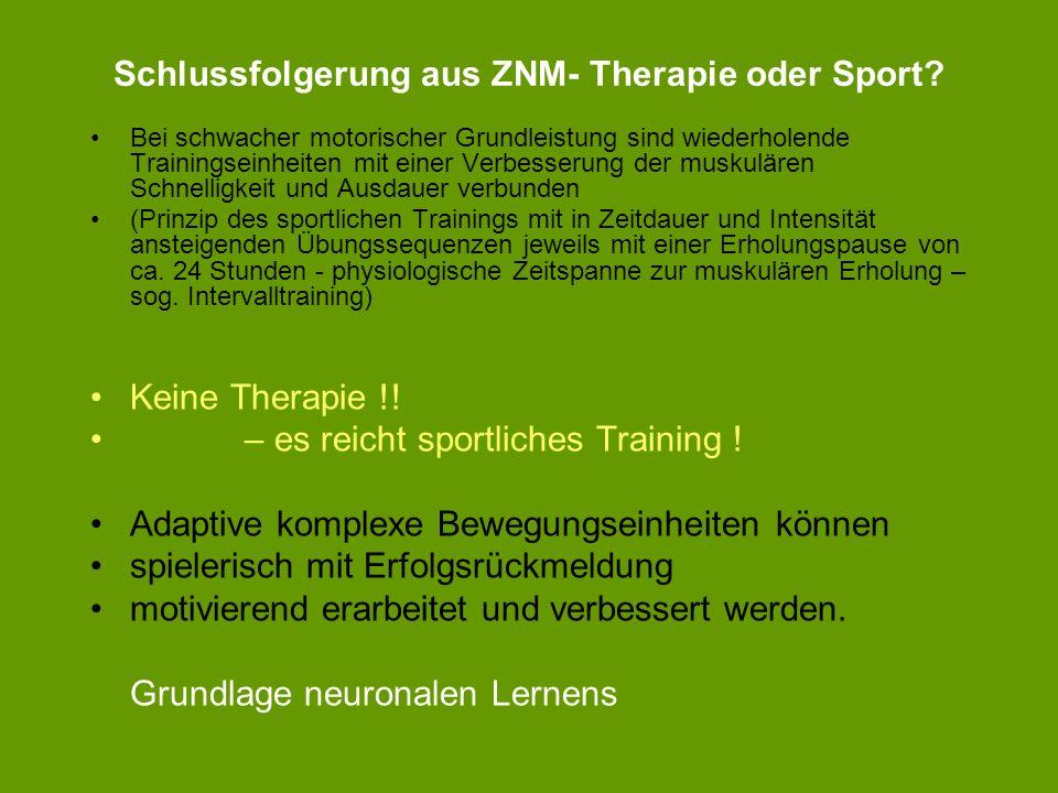 Schlussfolgerung aus ZNM- Therapie oder Sport? Bei schwacher motorischer Grundleistung sind wiederholende Trainingseinheiten mit einer Verbesserung de