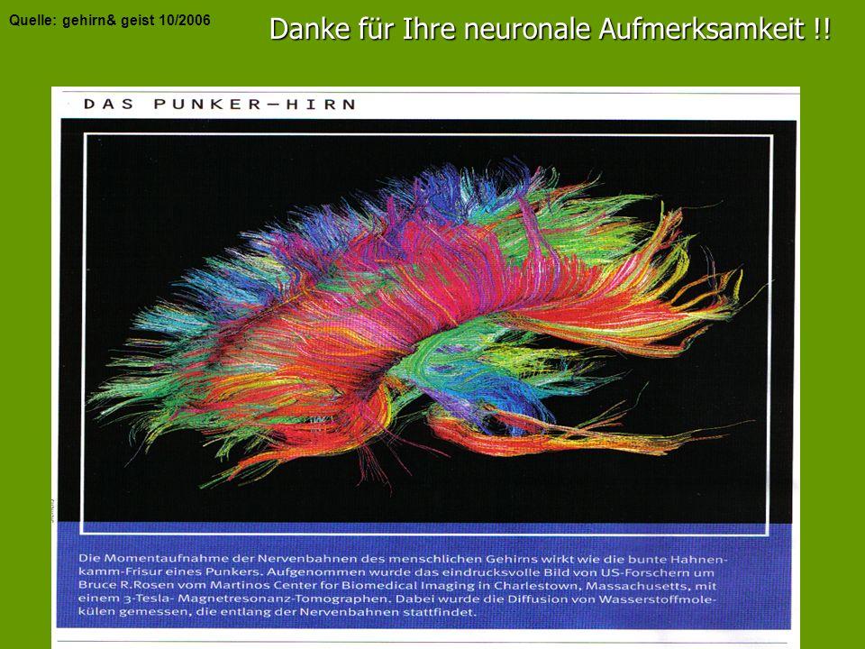 Danke für Ihre neuronale Aufmerksamkeit !! Quelle: gehirn& geist 10/2006