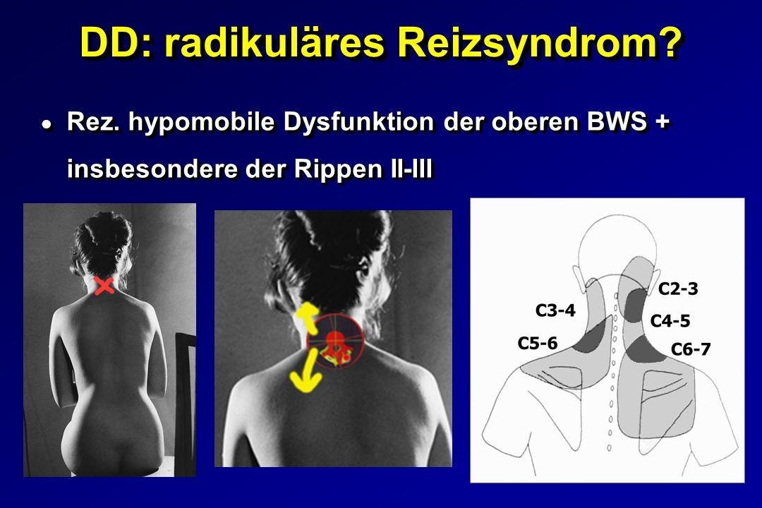DD: radikuläres Reizsyndrom? l Rez. hypomobile Dysfunktion der oberen BWS + insbesondere der Rippen II-III