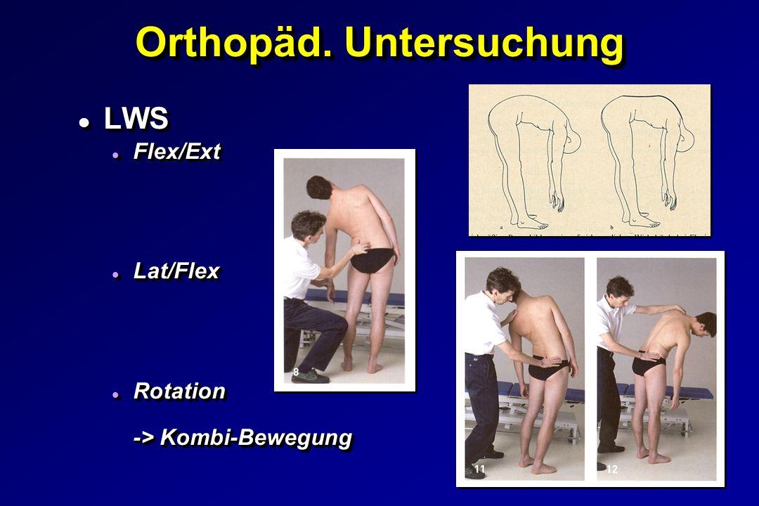 Orthopäd. Untersuchung l LWS l Flex/Ext l Lat/Flex l Rotation -> Kombi-Bewegung l LWS l Flex/Ext l Lat/Flex l Rotation -> Kombi-Bewegung