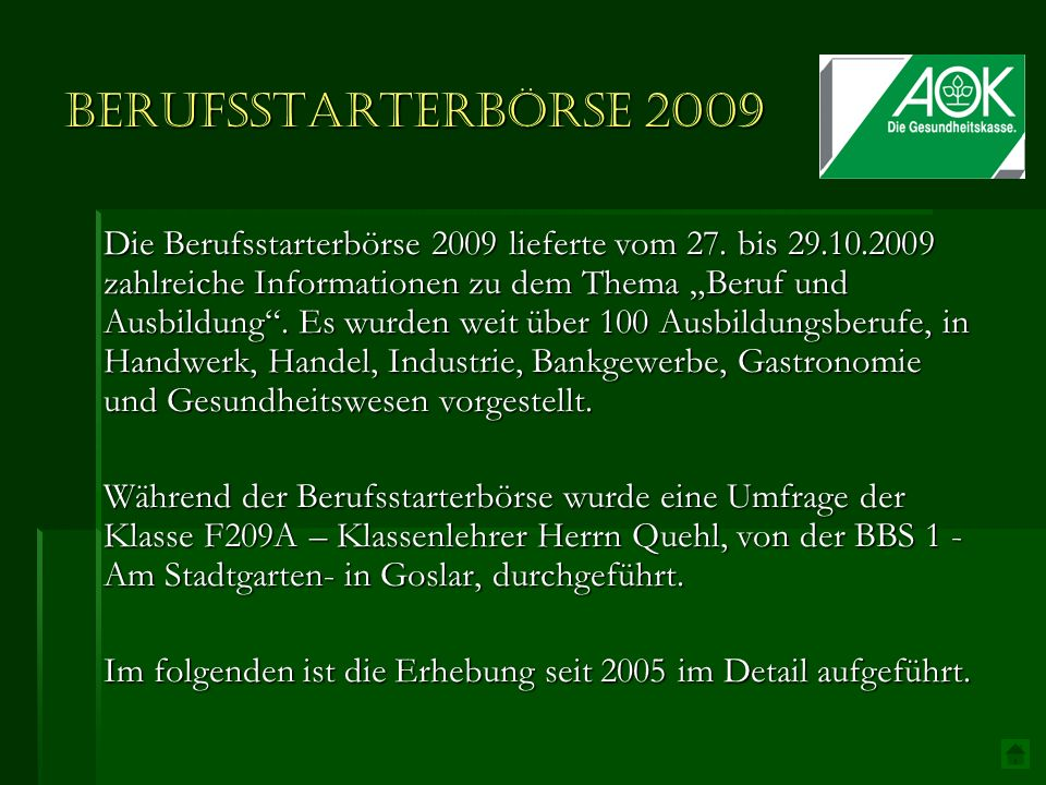 Berufsstarterbörse 2009 Die Berufsstarterbörse 2009 lieferte vom 27. bis 29.10.2009 zahlreiche Informationen zu dem Thema Beruf und Ausbildung. Es wur