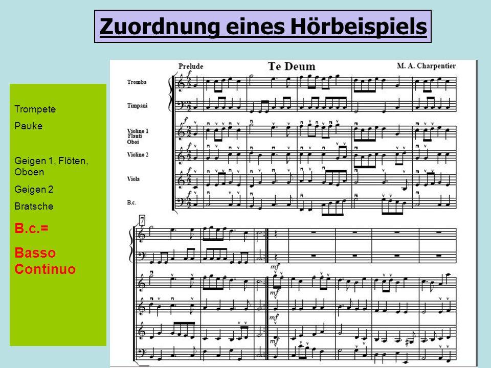 Trompete Pauke Geigen 1, Flöten, Oboen Geigen 2 Bratsche B.c.= Basso Continuo Zuordnung eines Hörbeispiels