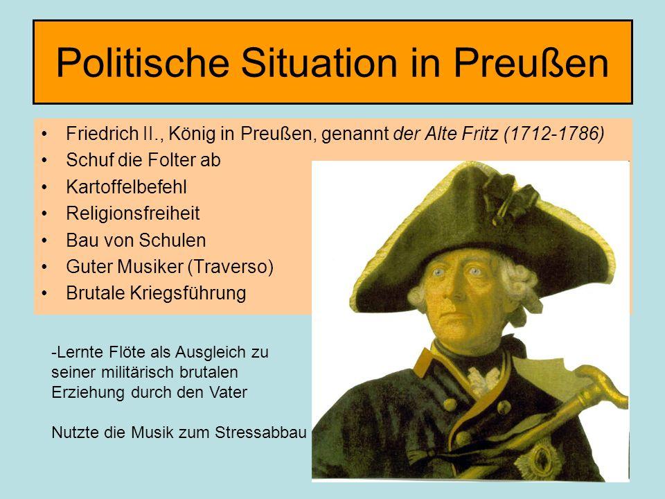 Politische Situation in Preußen Friedrich II., König in Preußen, genannt der Alte Fritz (1712-1786) Schuf die Folter ab Kartoffelbefehl Religionsfreih