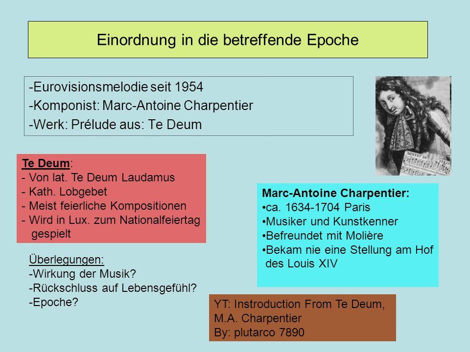 Einordnung in die betreffende Epoche -Eurovisionsmelodie seit 1954 -Komponist: Marc-Antoine Charpentier -Werk: Prélude aus: Te Deum Te Deum: - Von lat